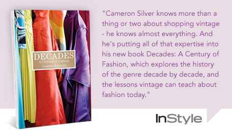 """""""Cameron Silver knows more than a thing or two about shopping vintage - he knows almost everything. And he's putting all of that expertise into his new book Decades: A Century of Fashion, which explores the history of the genre decade by decade, and the lessons vintage can teach about fashion today."""""""